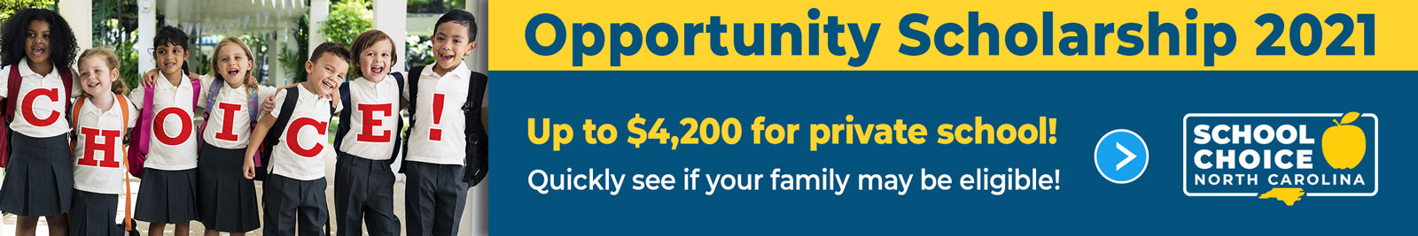 NC Opportunity Scholarship 2021. Get up to $4,200 for private school. Quickly check your family's eligibility!